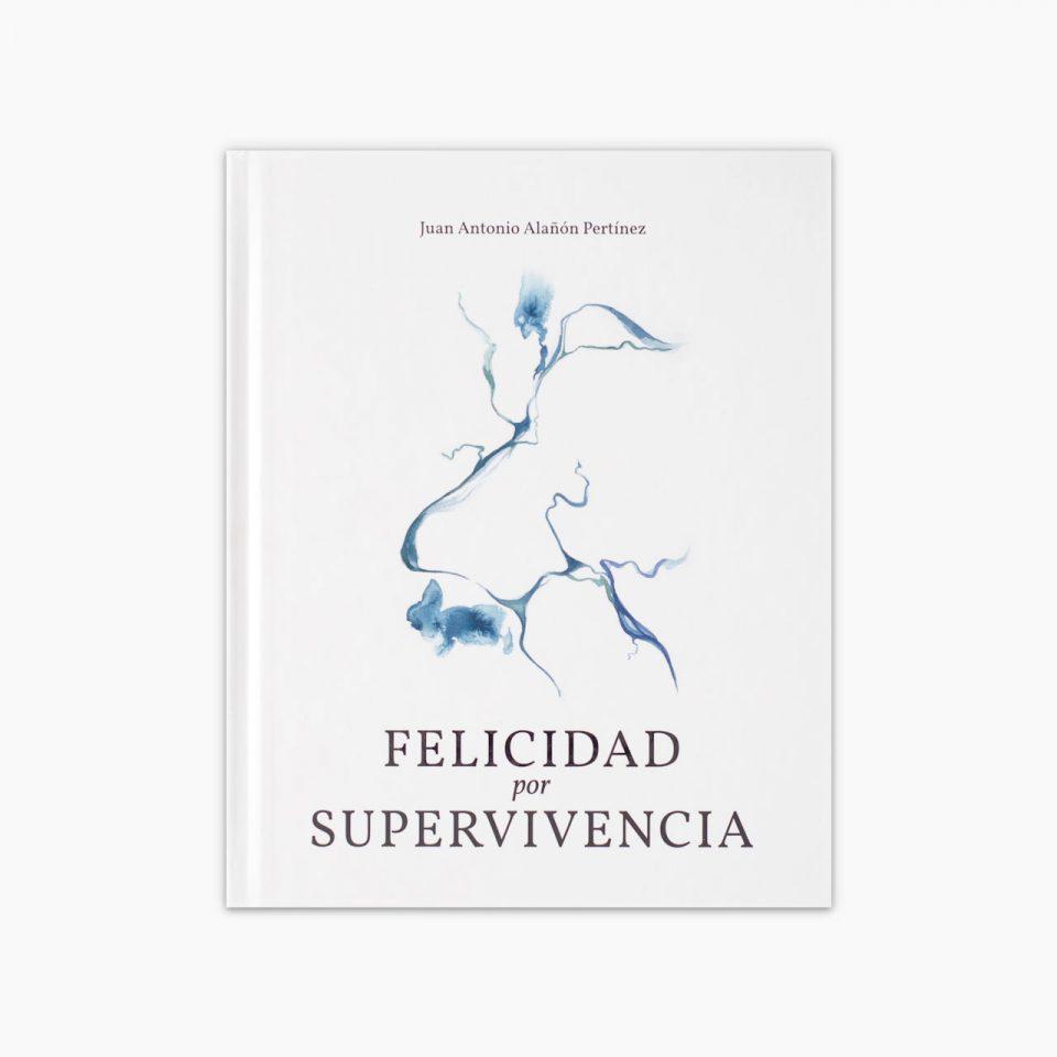 Felicidad por supervivencia | Juan Antonio Alañón Pertínez